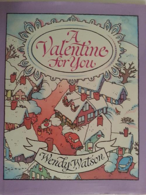 A Valentine for You by Wendy Watson, 1991, charming traditional rhymes and drawings. Available in Very Good condition at winecountrybooksnapa at gmail $15